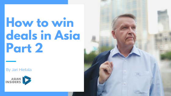 How to succeed and win deals in Asia? Part 2.