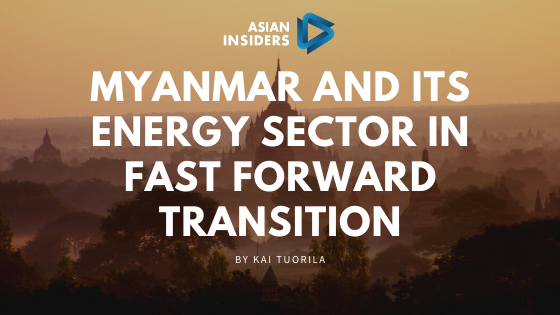 Myanmar and its Energy Sector in Fast Forward Transition