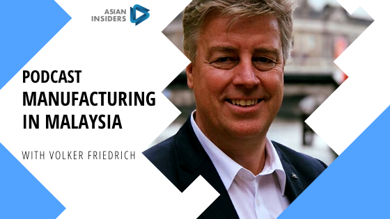 Podcast – Manufacturing in Malaysia – Volker Friedrich